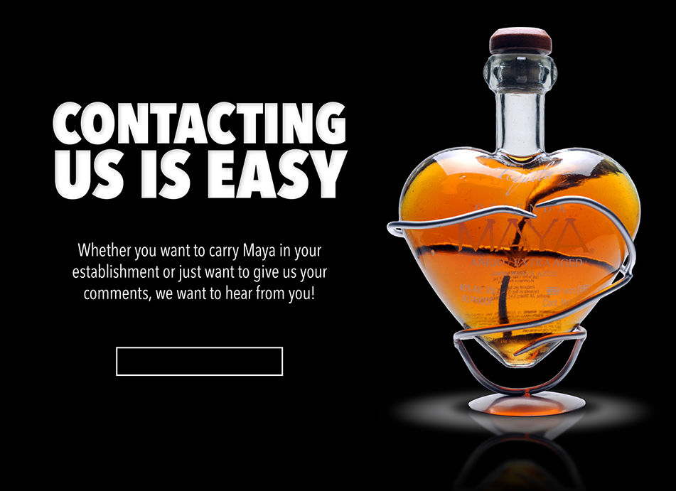 Contacting Us is Easy- If you're interested in selling Maya in your bar we want to hear from you!